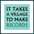 It Takes A Village To Make Records image