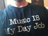 "TIMKAT ""Music IS My Day Job!"" T-Shirt photo"
