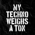 My Techno Weighs A Ton image