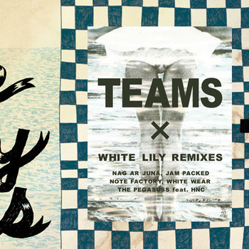 TEAMS × WHITE LILY REMIXES cover art