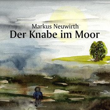 Markus Neuwirth - Der Knabe Im Moor (2014)