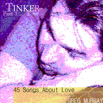 Tinker Part 1...45 Songs About Love cover art