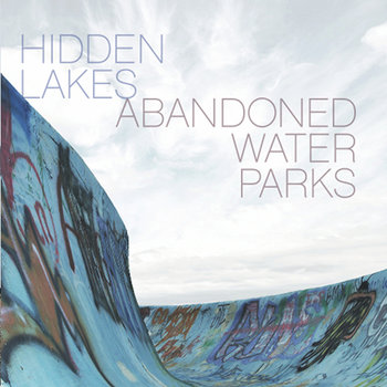 Singles from upcoming Abandoned Water Parks release - Preview entire album at hiddenlakesmusic.com cover art