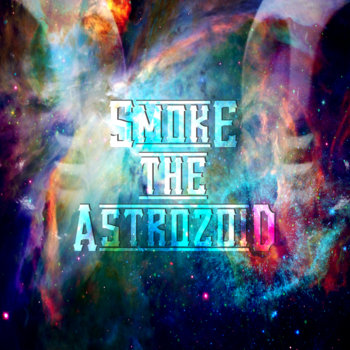 Smoke The Astrozoid:Space Lyfe Unite The Movement 3D The Movie cover art