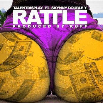 TalentDisplay ft. Skynny Double Y - Rattle cover art