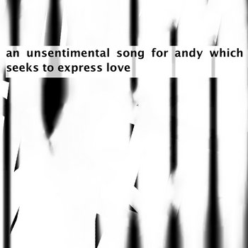 an unsentimental song for andy which seeks to express love cover art