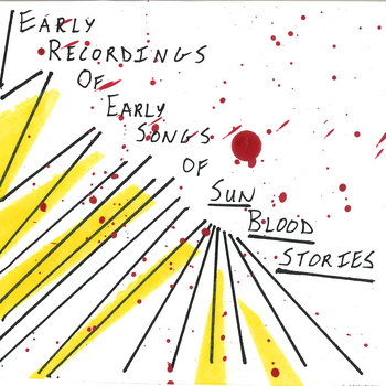 Early Recordings Of Early Songs Of Sun Blood Stories cover art