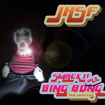 Smack It On A Bing Bong: The JHSF Remixes cover art