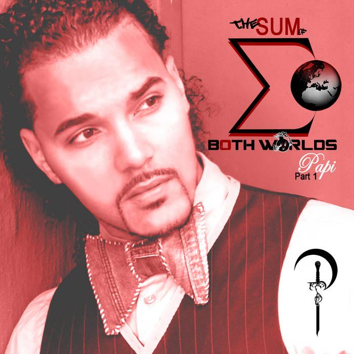 The Sum of Both Worlds, Papi Pt. 1 + BONUS #CYTI Single!!! cover art