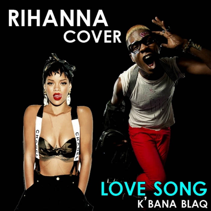 K'BANA BLAQ - LOVE SONG (RIHANNA FEAT. FUTURE) cover art