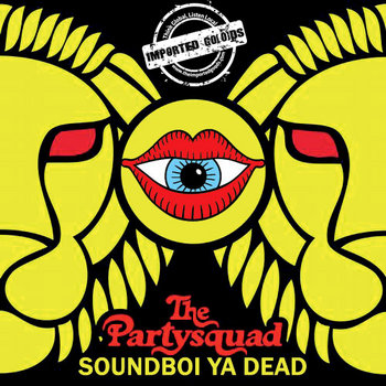 The Partysquad - Soundboi Ya Dead (Ackeejuice Rockers Bootleg) cover art