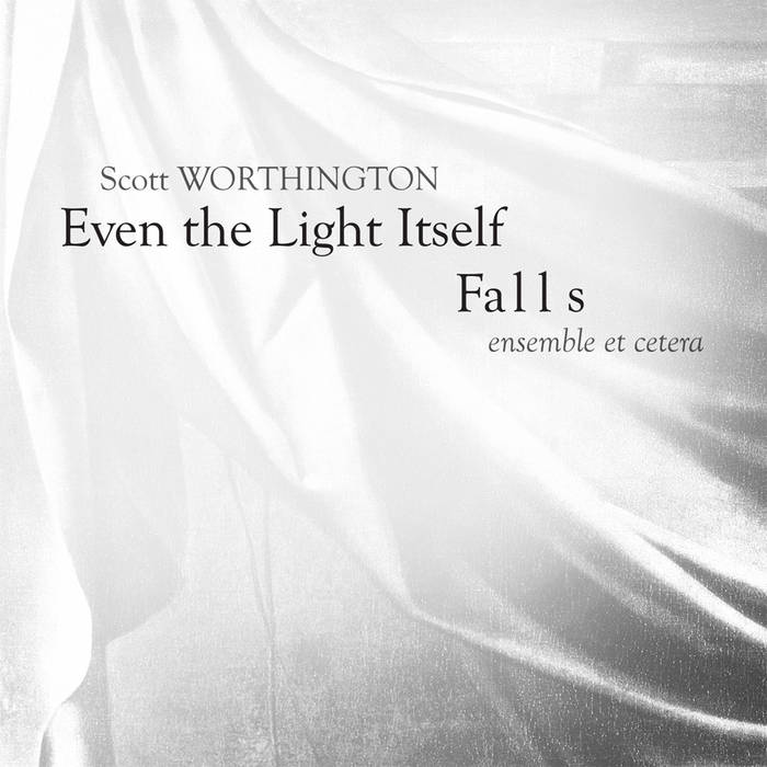 Scott Worthington // Even the Light Itself Falls cover art