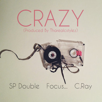 CRAZY! (SP Double, Focus, C Ray) Prod. by Tharealcstylez cover art