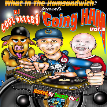 The What in the Ham Sandwich Show presents - DJ Cool Waters - Going Ham Vol 3 Hosted by Sketch The J. cover art