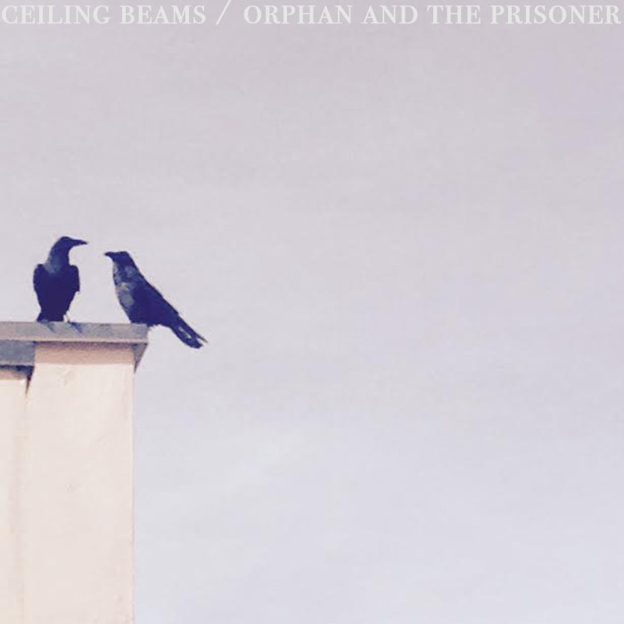 Ceiling Beams / Orphan and the Prisoner cover art