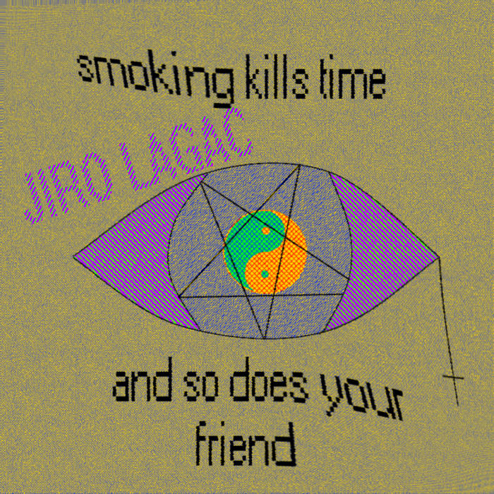 Smoking Kills Time and So Does Your Friend cover art