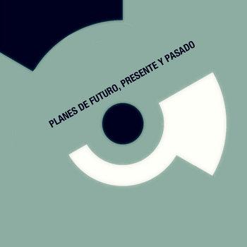 Planes de futuro, presente y pasado. cover art