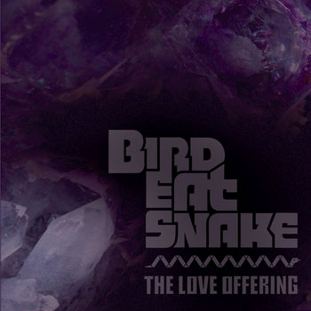 BIRD EAT SNAKE // THE LOVE OFFERING (SPLIT) (2012) cover art