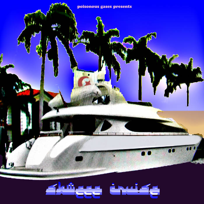 Poisonous Gases Presents: Skweee Cruise cover art