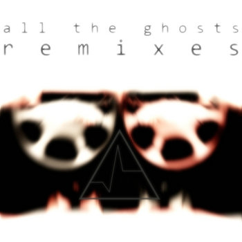 All The Ghosts Remixes - EP cover art