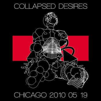 Collapsed Desires Tour - Chicago 2010.05.19 cover art