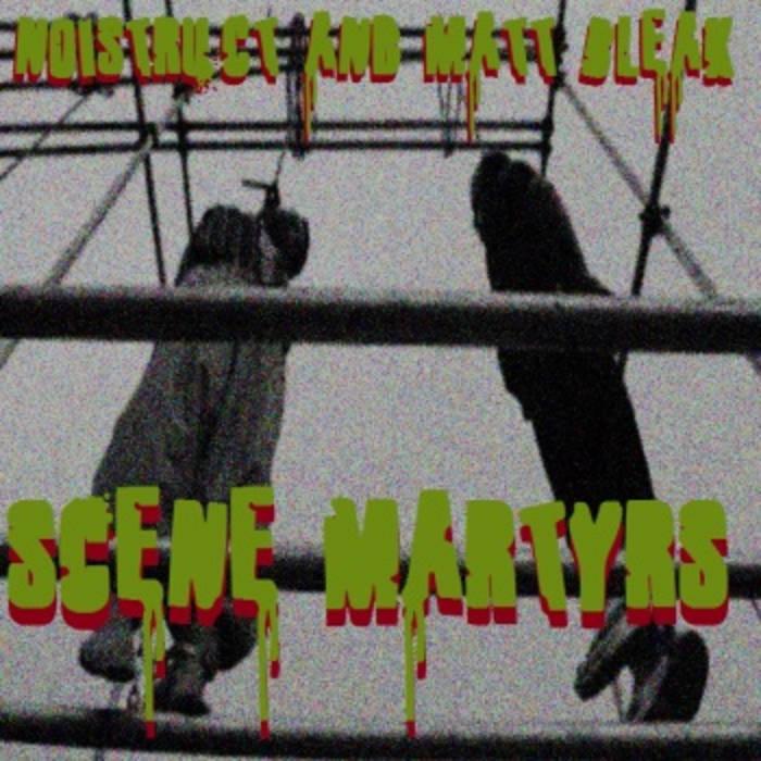 Noistruct and Matt Bleak: Scene Martyrs cover art