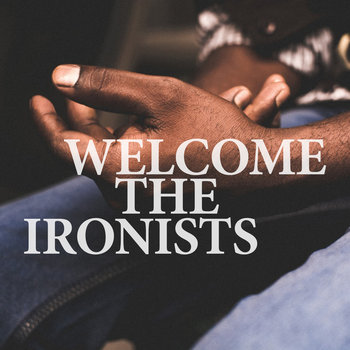 Welcome the Ironists (Single) cover art