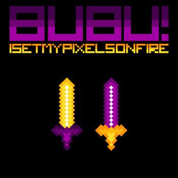 I Set My Pixels On Fire - Bubu! cover art