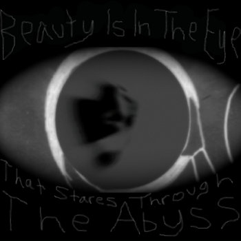 Beauty Is In The Eye That Stares Through The Abyss cover art