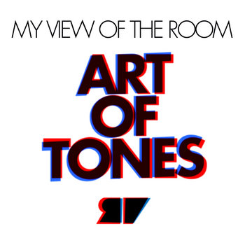 ART OF TONES Presents MY VIEW OF THE ROOM cover art