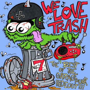 We Love Trash - The Best of the GaragePunk Hideout, Vol. 7 cover art