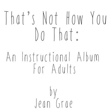That's Not How You Do That: An Instructional Album For Adults. cover art