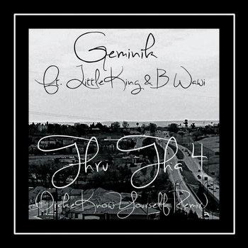 GEMINIK FEAT. LITTLE KING & B WAWI - THRU THA 4 (DRAKE KNOW YOURSELF REMIX) cover art