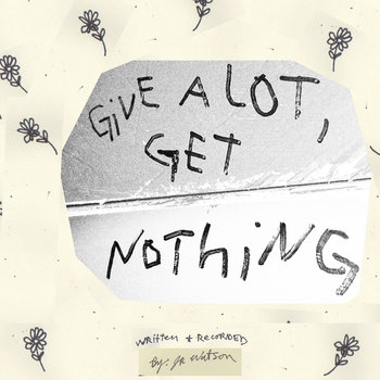 GIVE ALOT, GET NOTHING cover art