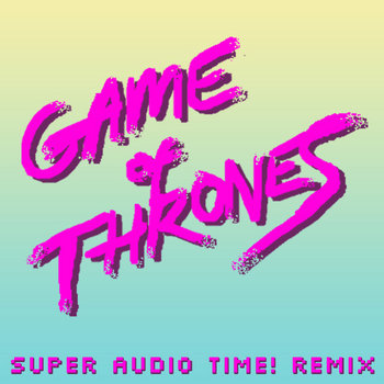 Game of Thrones Main Theme (Super Audio Time! 1986 remix) cover art