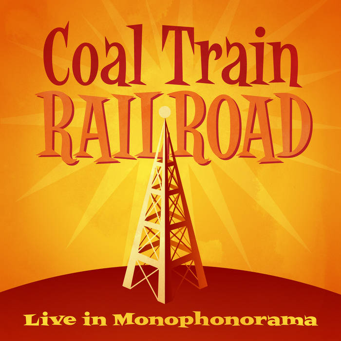 Coal Train Railroad:  Live in Monophonorama cover art