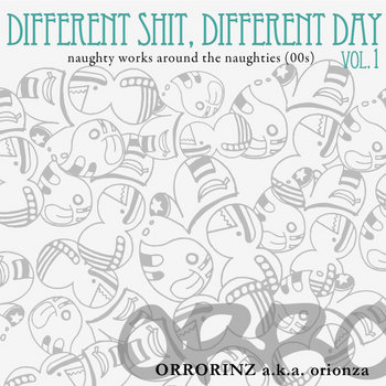 DIFFERENT SHIT, DIFFERENT DAY vol.1 -  naughty works around the naughties (00s) cover art