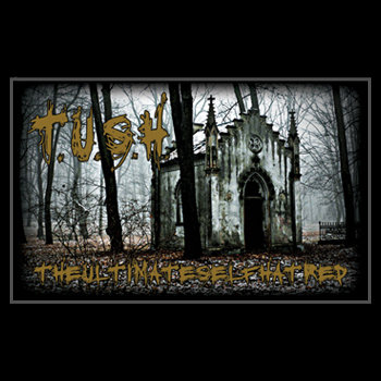 T.U.S.H. - The Ultimate Self Hatred - Cassette cover art