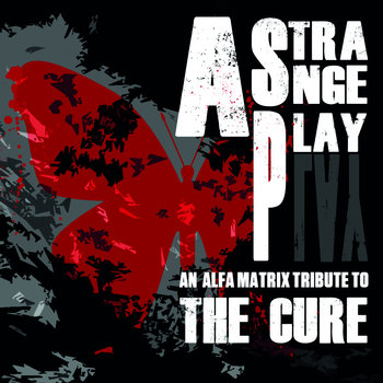 A Strange Play - An Alfa Matrix Tribute To The Cure cover art