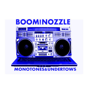 BOOM!NOZZLE Monotones & Undertows cover art