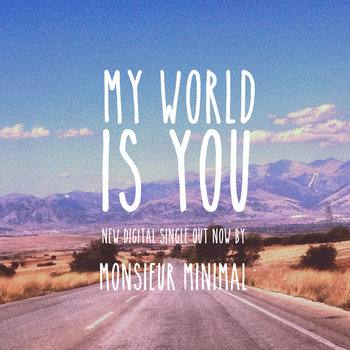 Monsieur Minimal - My world is you cover art