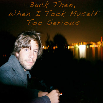 Back Then, When I Took Myself Too Serious cover art