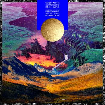 Cosmonostro Mid-2014 Sampler : Forthcoming & Selected Works For Radio Nova cover art