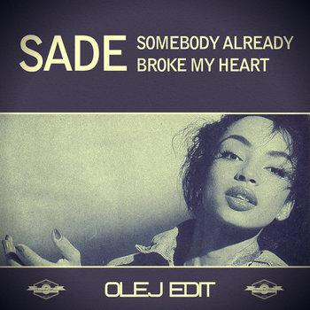 Sade – Somebody Already Broke My Heart (Olej Edit) cover art