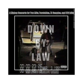 Down By Law, A Hiphop Concerto for Two MCs, Turntables, 72 Samples, and 273 Edits (The Ludic Derelict Remix) cover art