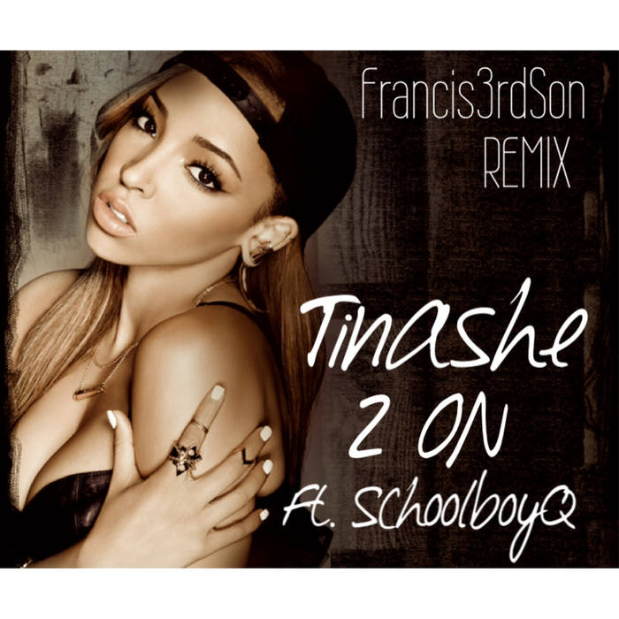 2 ON- Tinashe Ft. Schoolboy Q (Francis3rdSon REMIX) cover art