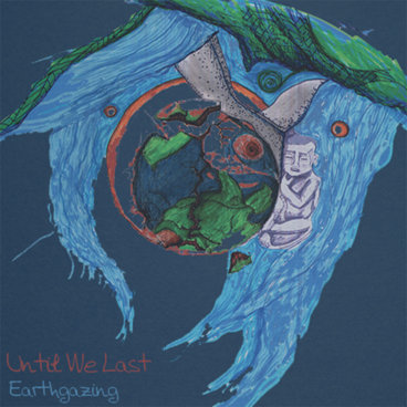 Until We Last - Earthgazing [EP] (2014)