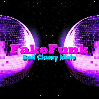 FakeFunk - Bad Classy Idols cover art