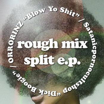 Blow Yo Shit / Dick Boogie  rough mix split e.p. cover art