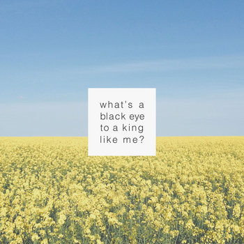 WHATS A BLACK EYE TO A KING LIKE ME? cover art